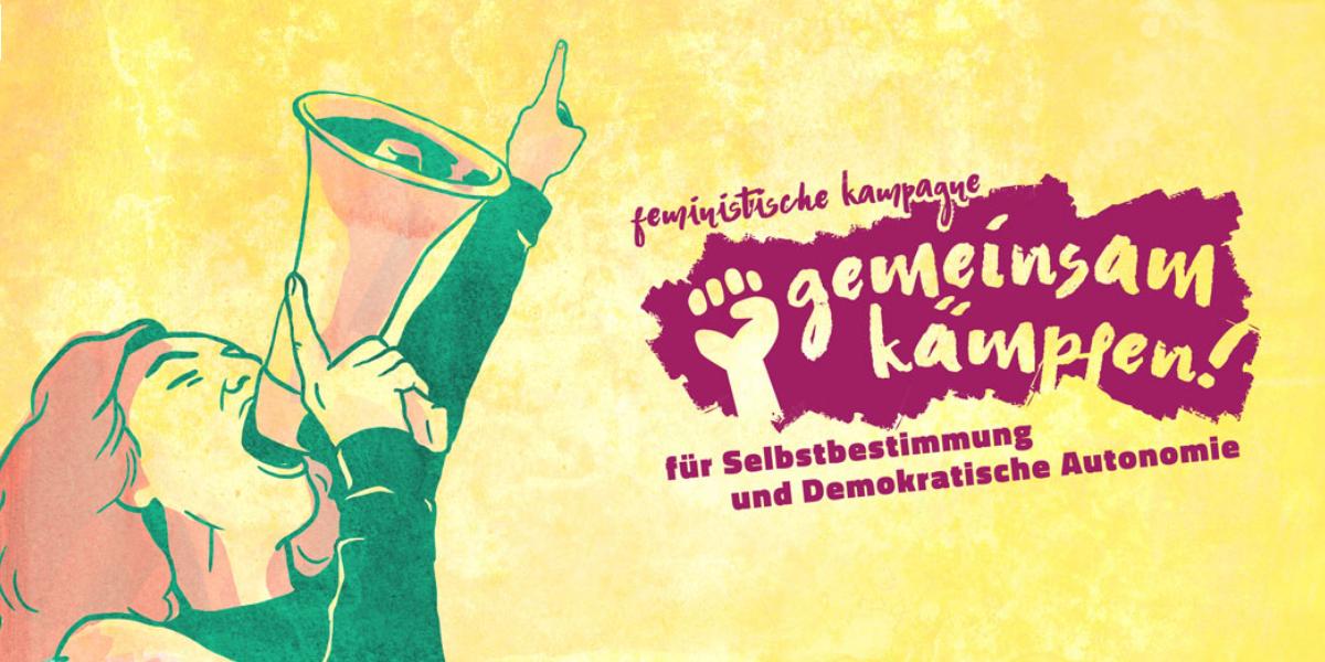 Feministische Kampagne Gemeinsam Kämpfen Selbstbestimmung Demokratische Autonomie